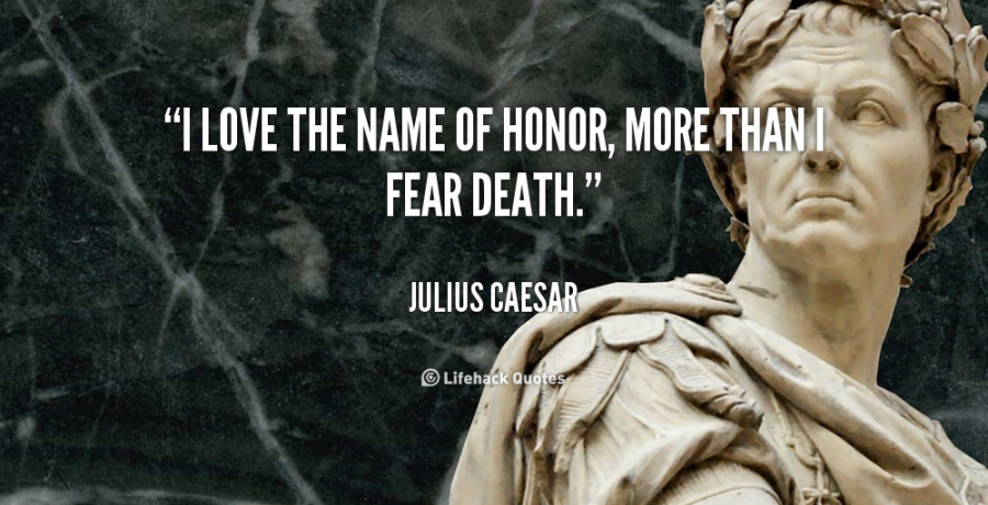 julius caesar definition of honour Character of cassius in julius caesar: traits & analysis  because caesar's enemies know about brutus' sense of honor for his country, they are able to manipulate him into going along with their.