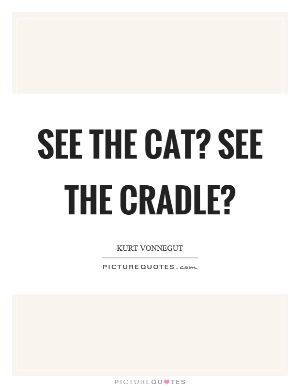 see-the-cat-see-the-cradle-quote-1