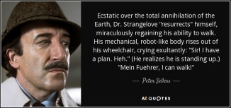 quote-ecstatic-over-the-total-annihilation-of-the-earth-dr-strangelove-resurrects-himself-peter-sellers-91-99-90