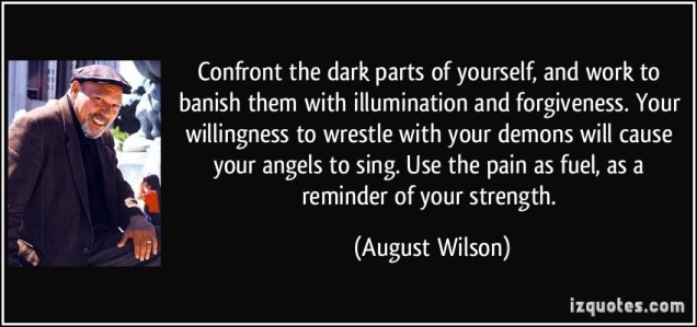 quote-confront-the-dark-parts-of-yourself-and-work-to-banish-them-with-illumination-and-forgiveness-august-wilson-288719