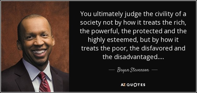 quote-you-ultimately-judge-the-civility-of-a-society-not-by-how-it-treats-the-rich-the-powerful-bryan-stevenson-114-14-75
